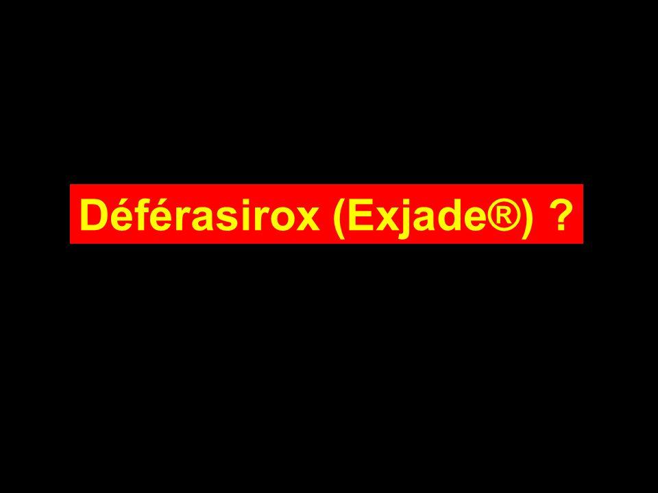 Déférasirox (Exjade®) ?