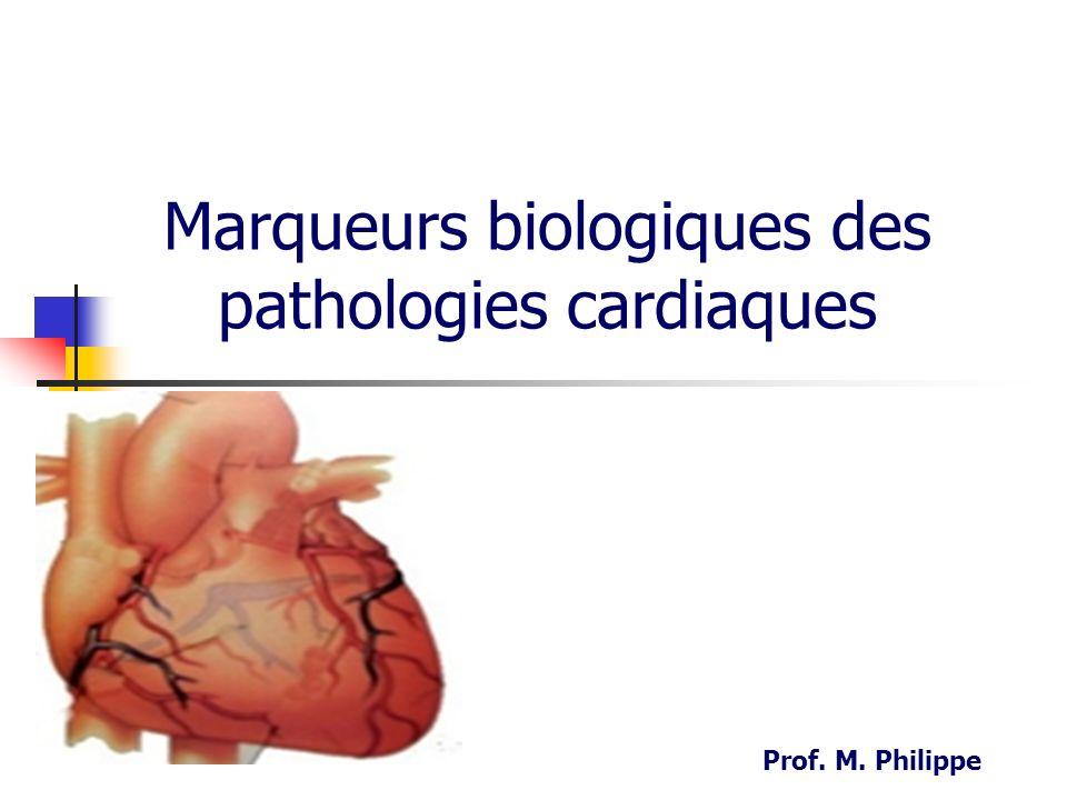 Marqueurs biologiques des pathologies cardiaques Prof. M. Philippe