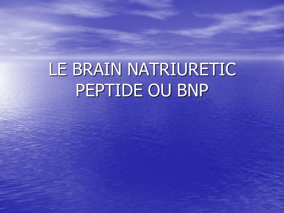LE BRAIN NATRIURETIC PEPTIDE OU BNP