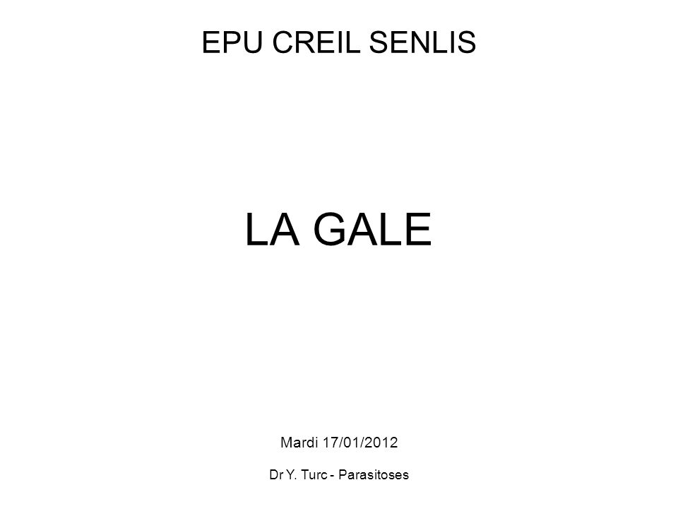 Dr Y. Turc - Parasitoses EPU CREIL SENLIS LA GALE Mardi 17/01/2012