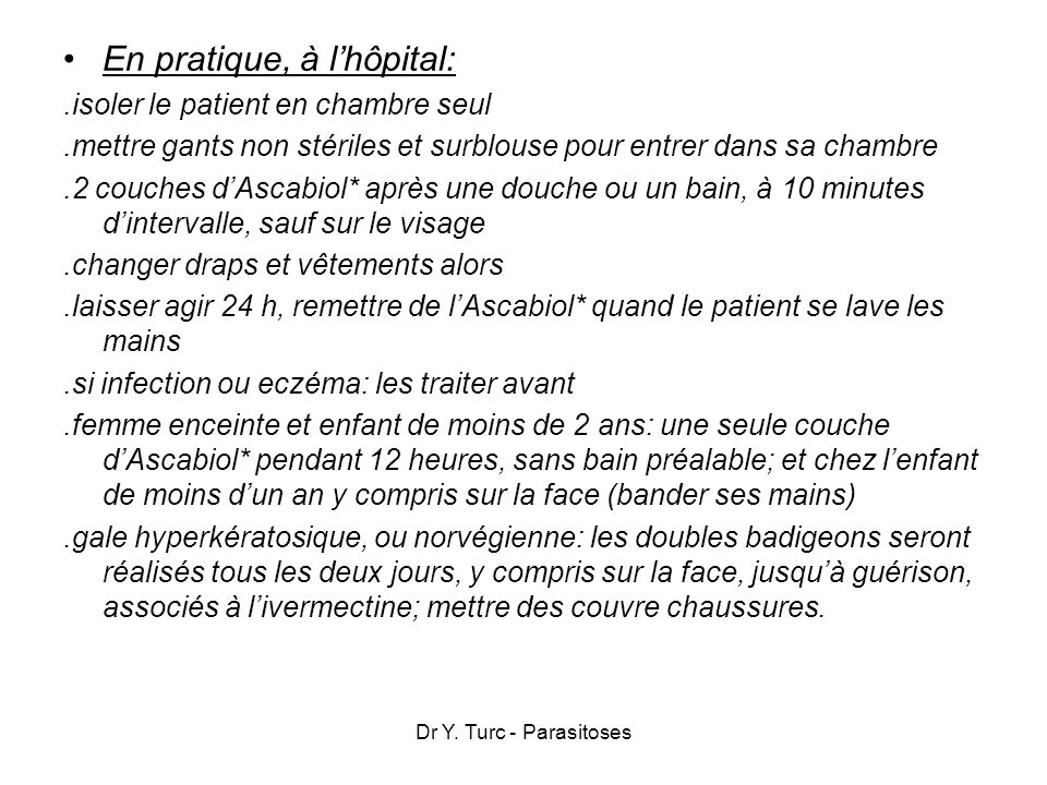 Dr Y. Turc - Parasitoses En pratique, à lhôpital:.isoler le patient en chambre seul.mettre gants non stériles et surblouse pour entrer dans sa chambre