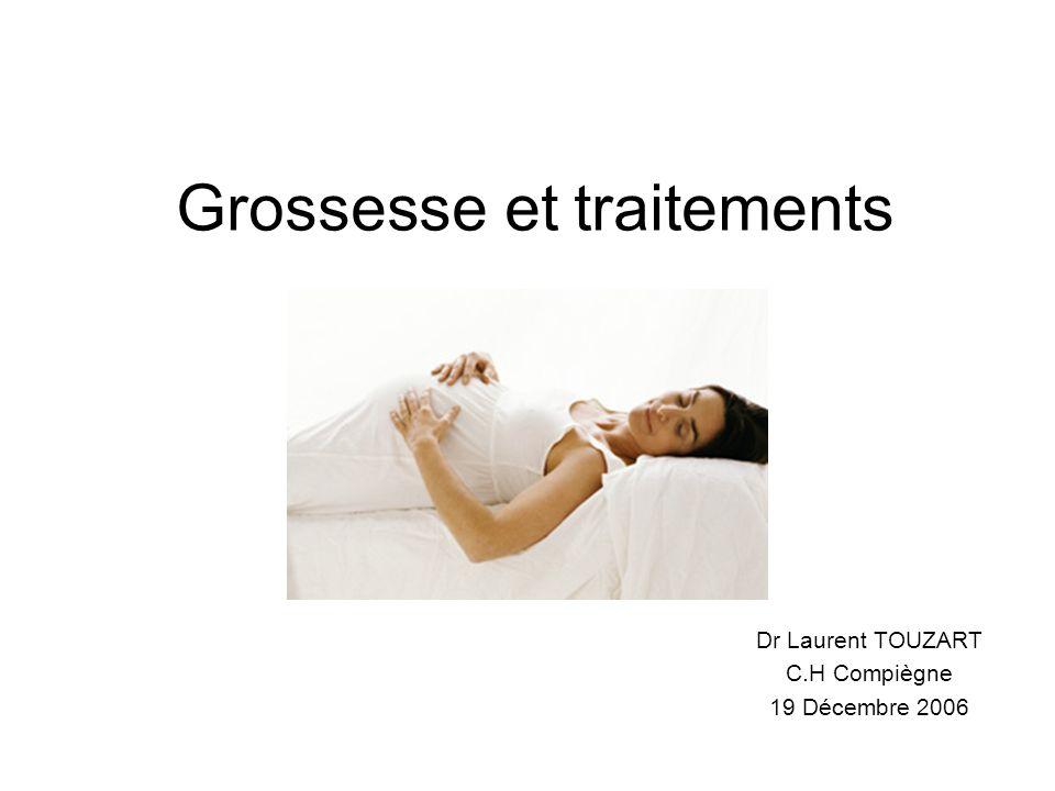 Grossesse et traitements Dr Laurent TOUZART C.H Compiègne 19 Décembre 2006