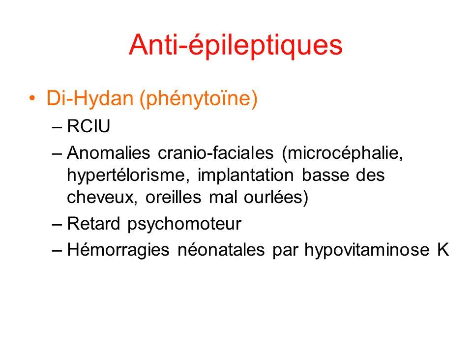 Anti-épileptiques Di-Hydan (phénytoïne) –RCIU –Anomalies cranio-faciales (microcéphalie, hypertélorisme, implantation basse des cheveux, oreilles mal