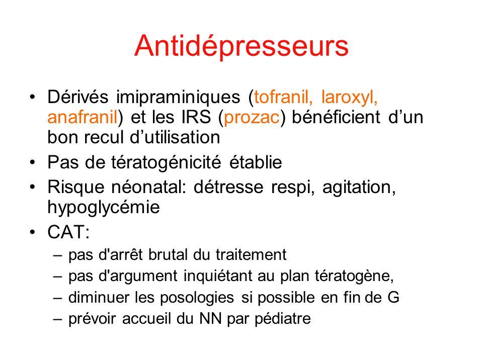 Antidépresseurs Dérivés imipraminiques (tofranil, laroxyl, anafranil) et les IRS (prozac) bénéficient dun bon recul dutilisation Pas de tératogénicité