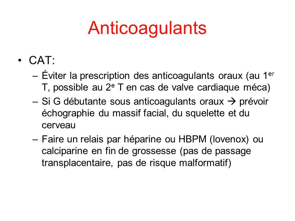 Anticoagulants CAT: –Éviter la prescription des anticoagulants oraux (au 1 er T, possible au 2 e T en cas de valve cardiaque méca) –Si G débutante sou