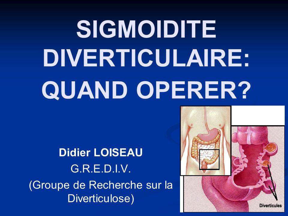 SIGMOIDITE DIVERTICULAIRE: QUAND OPERER.Didier LOISEAU G.R.E.D.I.V.