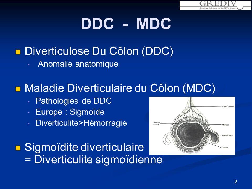 DDC - MDC Diverticulose Du Côlon (DDC) Anomalie anatomique Maladie Diverticulaire du Côlon (MDC) Pathologies de DDC Europe : Sigmoïde Diverticulite>Hémorragie Sigmoïdite diverticulaire = Diverticulite sigmoïdienne 2
