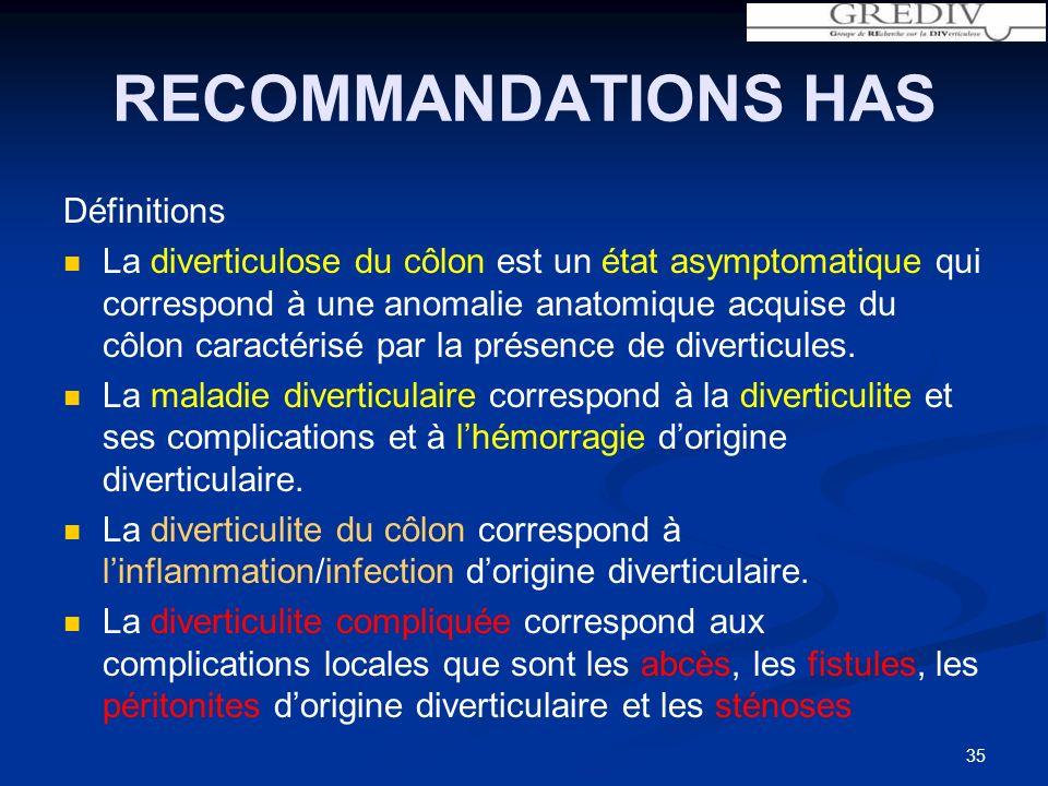 RECOMMANDATIONS HAS Définitions La diverticulose du côlon est un état asymptomatique qui correspond à une anomalie anatomique acquise du côlon caractérisé par la présence de diverticules.