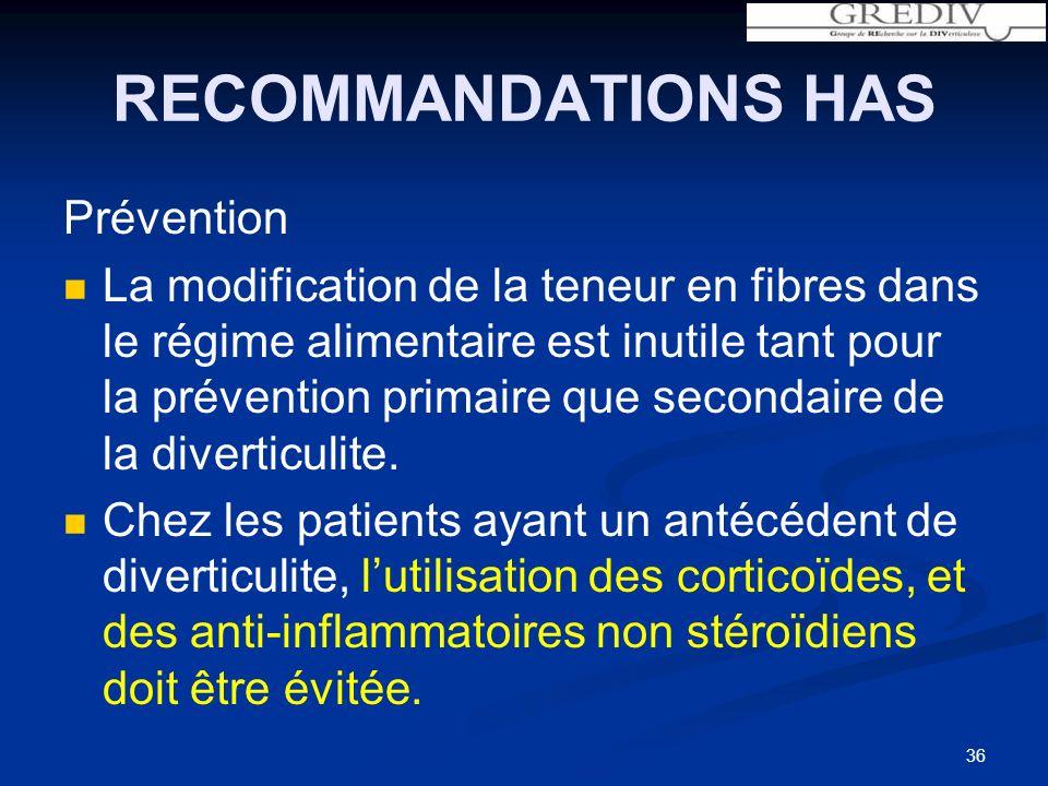 RECOMMANDATIONS HAS Prévention La modification de la teneur en fibres dans le régime alimentaire est inutile tant pour la prévention primaire que secondaire de la diverticulite.