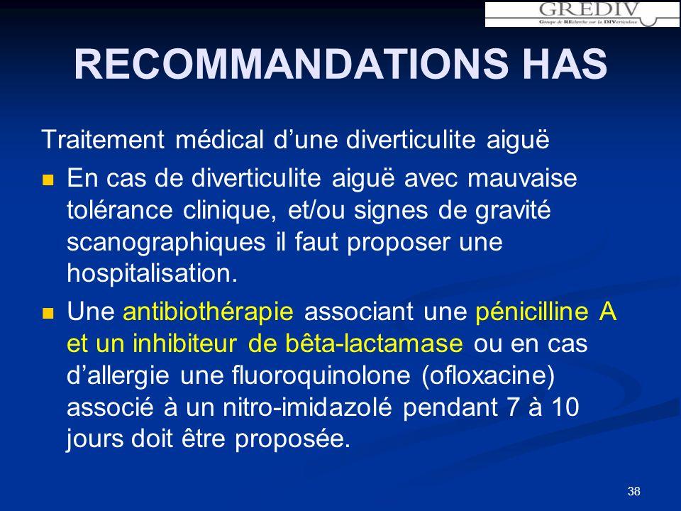 RECOMMANDATIONS HAS Traitement médical dune diverticulite aiguë En cas de diverticulite aiguë avec mauvaise tolérance clinique, et/ou signes de gravité scanographiques il faut proposer une hospitalisation.