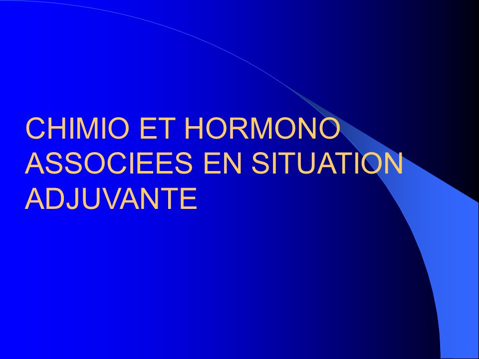 CHIMIO ET HORMONO ASSOCIEES EN SITUATION ADJUVANTE