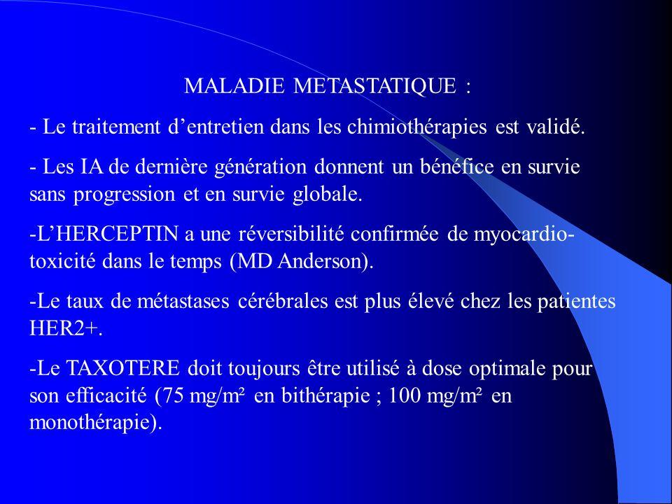 MALADIE METASTATIQUE : - Le traitement dentretien dans les chimiothérapies est validé. - Les IA de dernière génération donnent un bénéfice en survie s