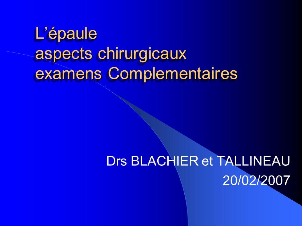 Lépaule aspects chirurgicaux examens Complementaires Drs BLACHIER et TALLINEAU 20/02/2007