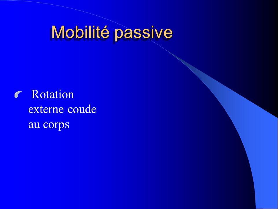 Mobilité passive Rotation externe coude au corps