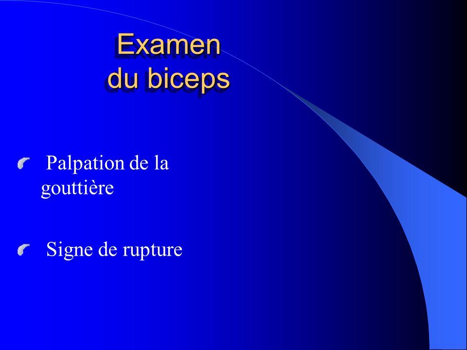 Examen du biceps Palpation de la gouttière Signe de rupture