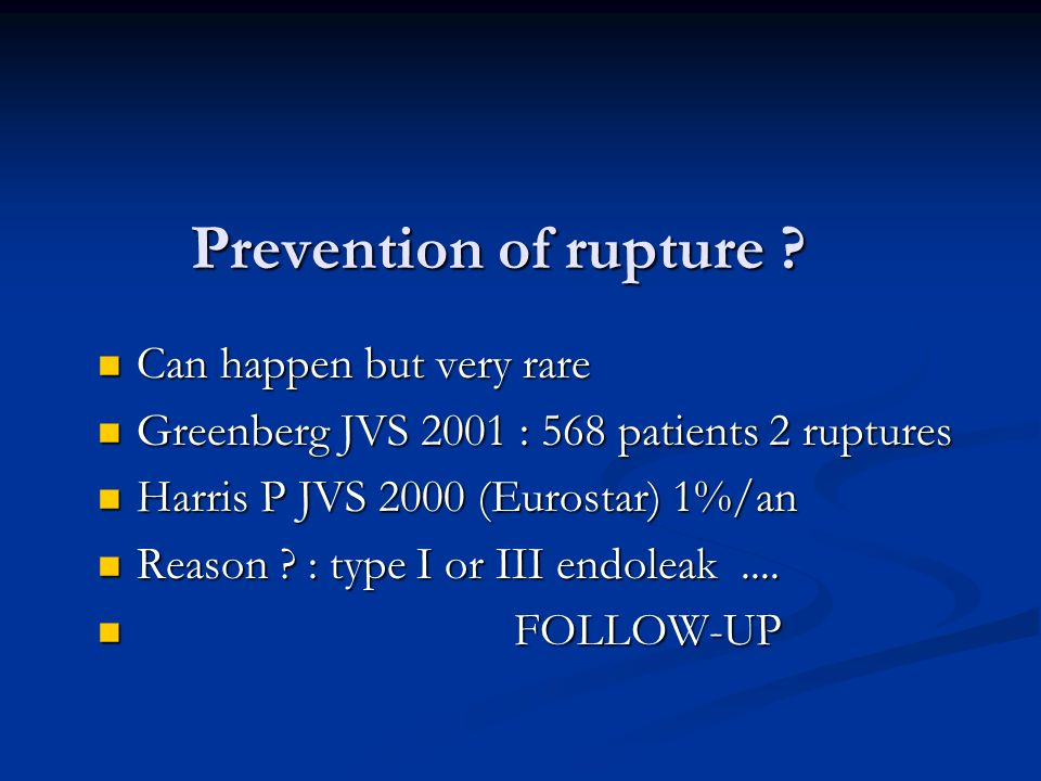 Prevention of rupture ? Can happen but very rare Can happen but very rare Greenberg JVS 2001 : 568 patients 2 ruptures Greenberg JVS 2001 : 568 patien