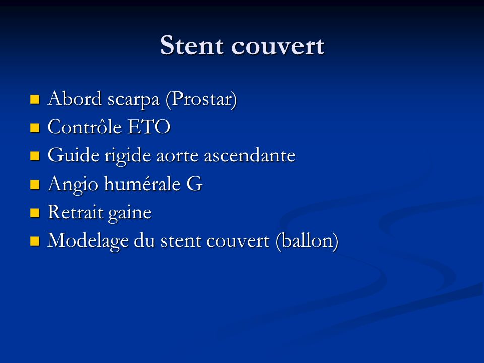Stent couvert Abord scarpa (Prostar) Abord scarpa (Prostar) Contrôle ETO Contrôle ETO Guide rigide aorte ascendante Guide rigide aorte ascendante Angi