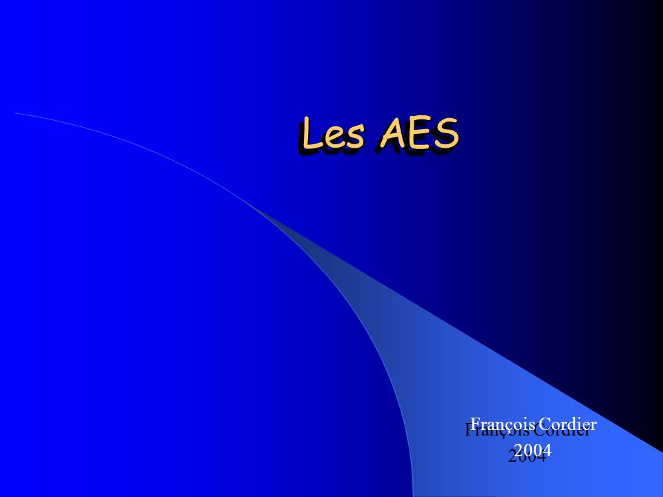 Les AES François Cordier 2004 François Cordier 2004