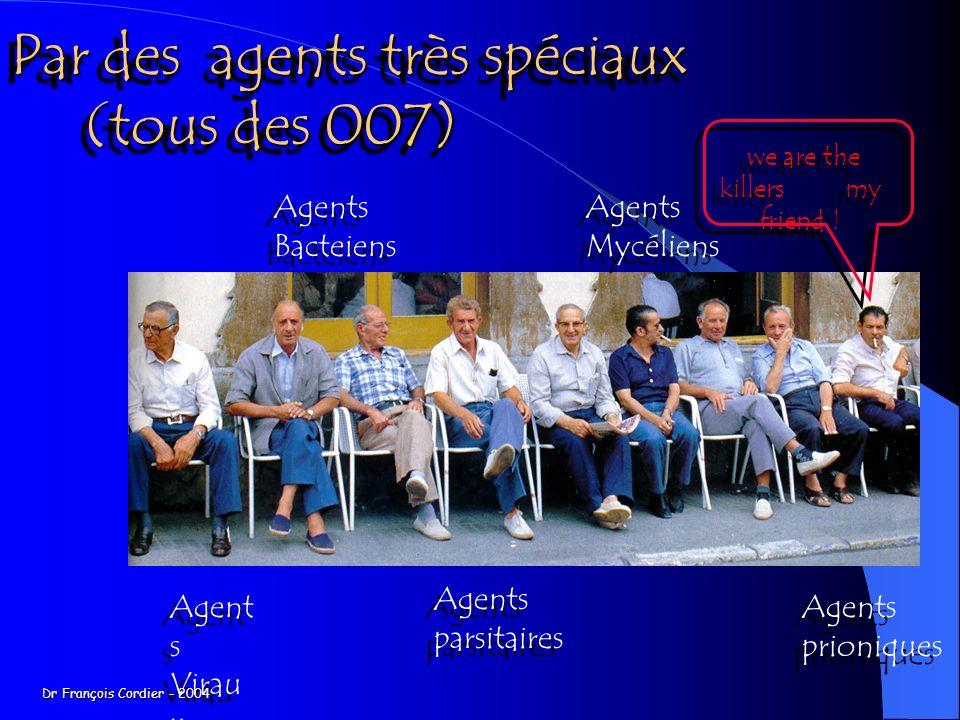 Par des agents très spéciaux (tous des 007) Agent s Virau x Agent s Virau x Agents Bacteiens Agents Bacteiens Agents parsitaires Agents parsitaires Agents Mycéliens Agents Mycéliens Agents prioniques Agents prioniques we are the killers my friend .
