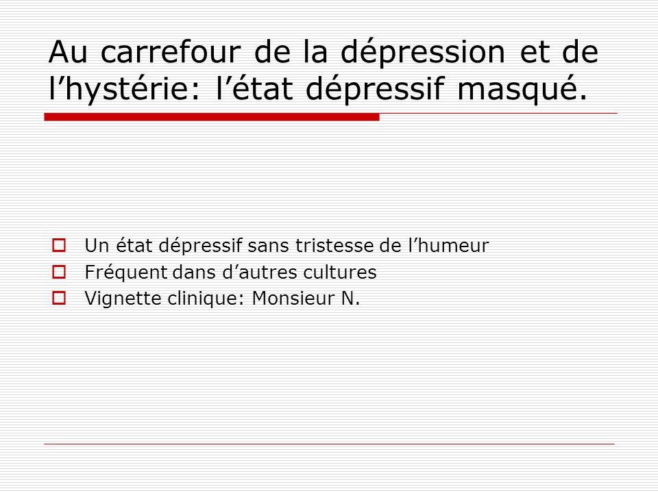 Au carrefour de la dépression et de lhystérie: létat dépressif masqué.