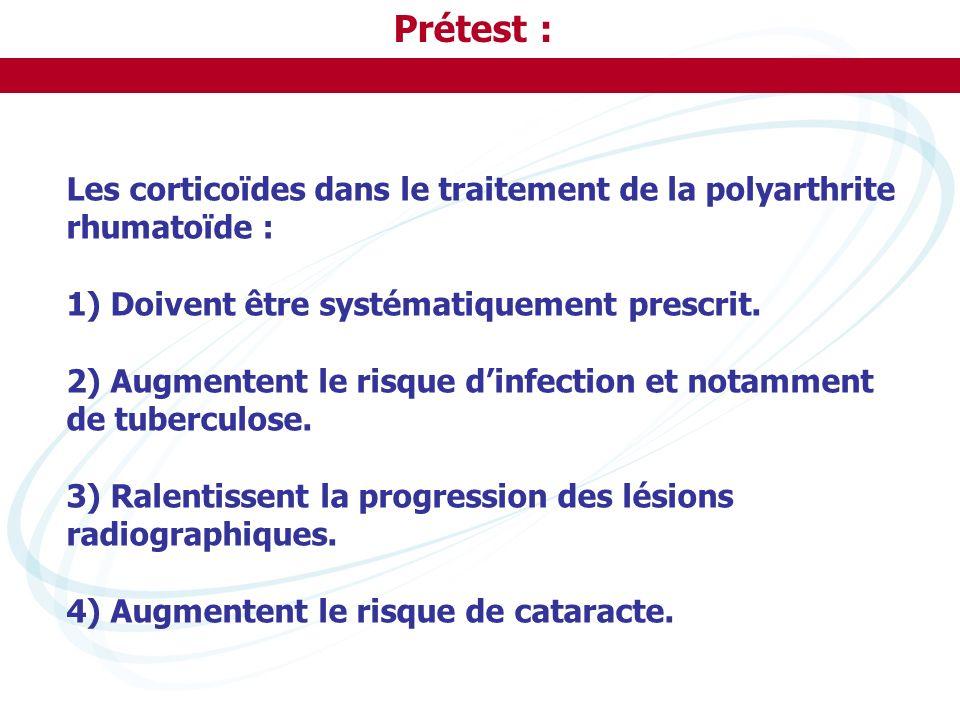 Prétest : Les corticoïdes dans le traitement de la polyarthrite rhumatoïde : 1) Doivent être systématiquement prescrit. 2) Augmentent le risque dinfec
