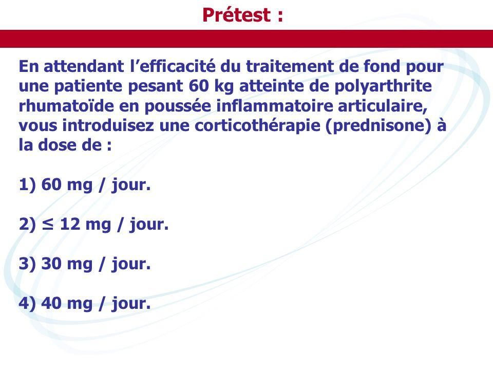 Prétest : En attendant lefficacité du traitement de fond pour une patiente pesant 60 kg atteinte de polyarthrite rhumatoïde en poussée inflammatoire a
