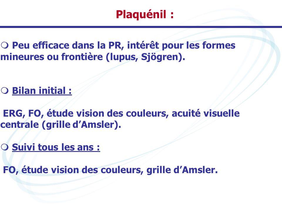 Plaquénil : Peu efficace dans la PR, intérêt pour les formes mineures ou frontière (lupus, Sjögren). Bilan initial : ERG, FO, étude vision des couleur