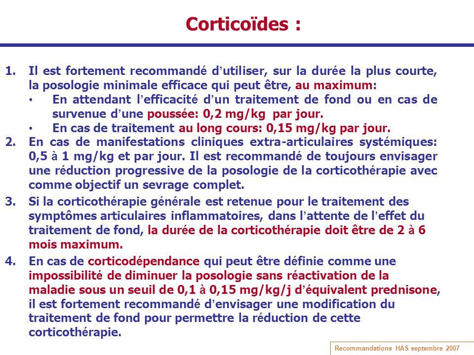 Corticoïdes : 1.Il est fortement recommand é d utiliser, sur la dur é e la plus courte, la posologie minimale efficace qui peut être, au maximum: En a