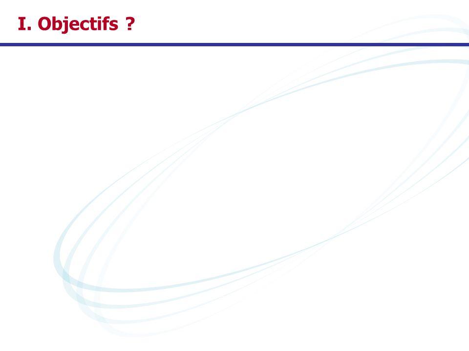 I. Objectifs ?