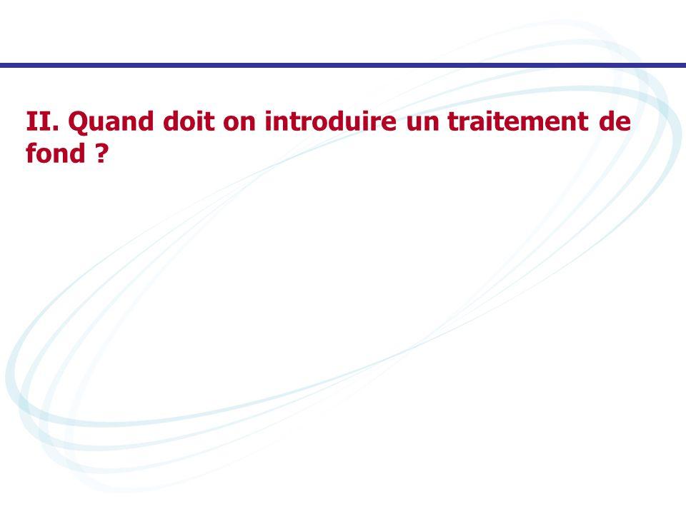 II. Quand doit on introduire un traitement de fond ?