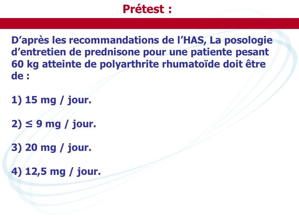 Prétest : Daprès les recommandations de lHAS, La posologie dentretien de prednisone pour une patiente pesant 60 kg atteinte de polyarthrite rhumatoïde