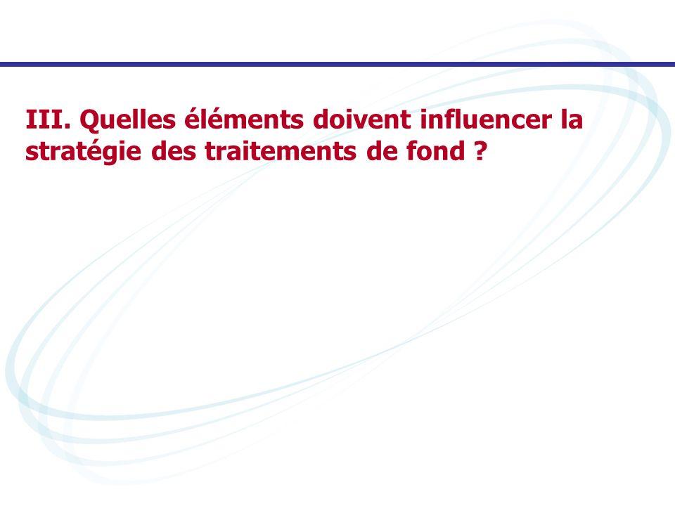 III. Quelles éléments doivent influencer la stratégie des traitements de fond ?