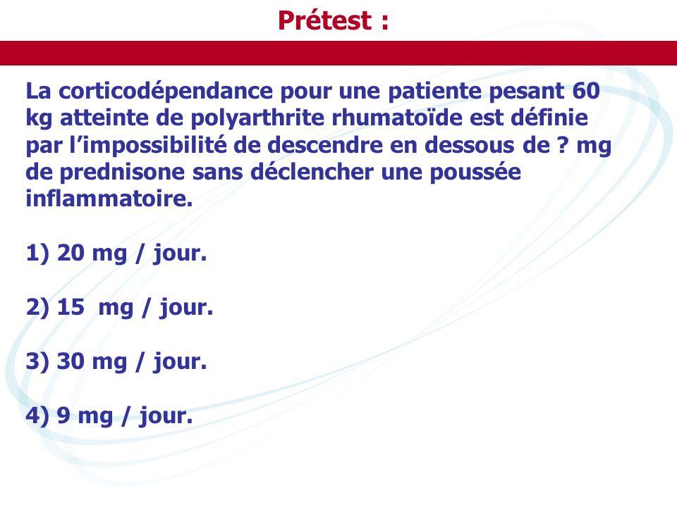 Prétest : La corticodépendance pour une patiente pesant 60 kg atteinte de polyarthrite rhumatoïde est définie par limpossibilité de descendre en desso