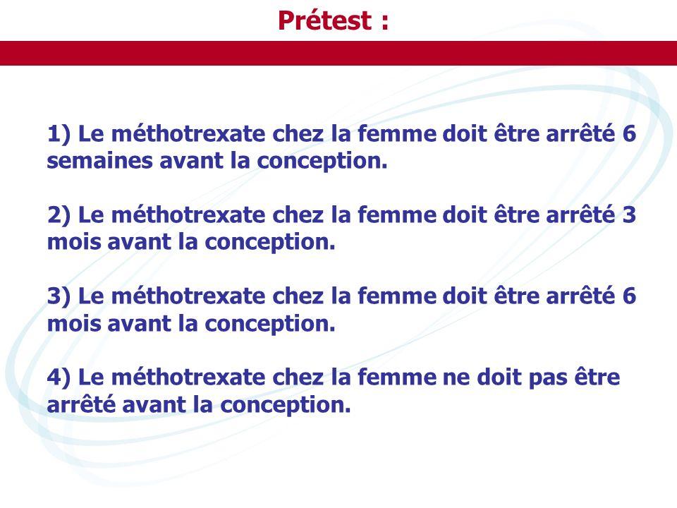 Prétest : 1) Le méthotrexate chez la femme doit être arrêté 6 semaines avant la conception. 2) Le méthotrexate chez la femme doit être arrêté 3 mois a