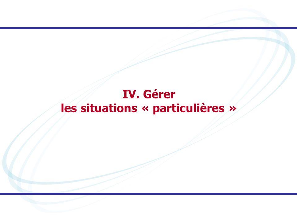 IV. Gérer les situations « particulières »
