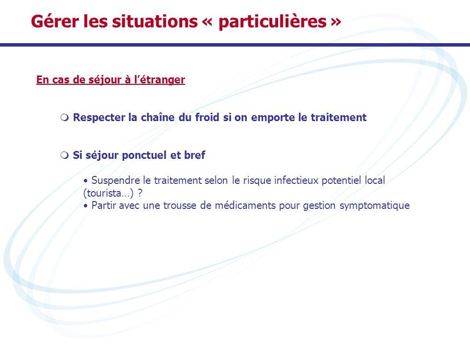 En cas de séjour à létranger Respecter la chaîne du froid si on emporte le traitement Si séjour ponctuel et bref Suspendre le traitement selon le risq