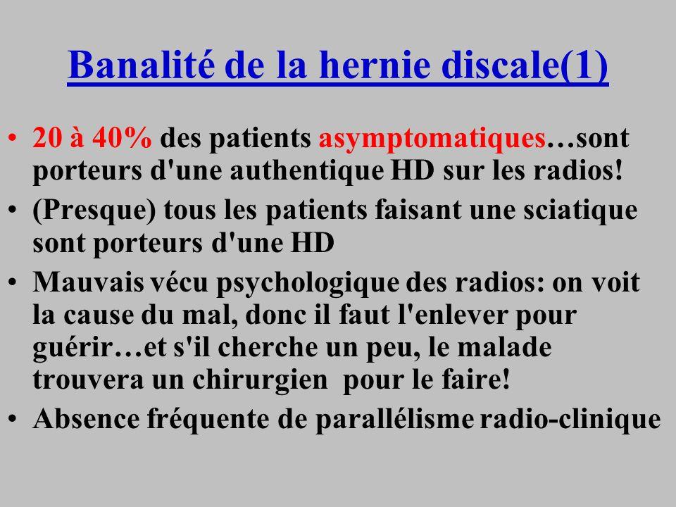Banalité de la hernie discale(1) 20 à 40% des patients asymptomatiques…sont porteurs d'une authentique HD sur les radios! (Presque) tous les patients