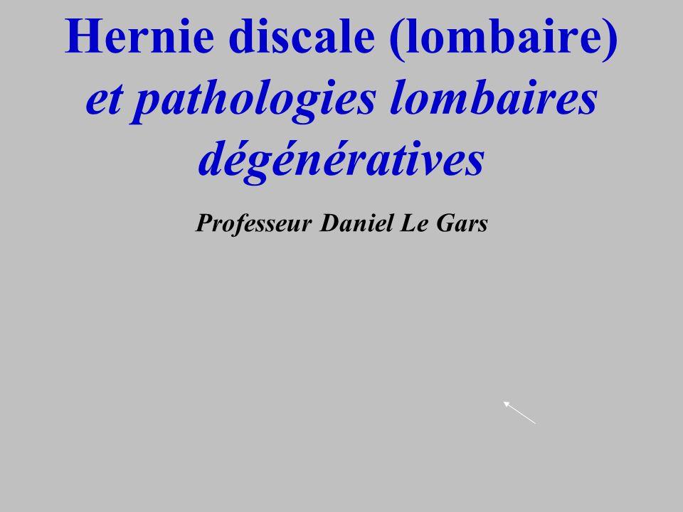 Hernie discale (lombaire) et pathologies lombaires dégénératives Professeur Daniel Le Gars