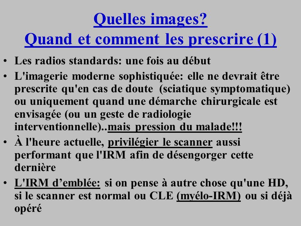 Quelles images? Quand et comment les prescrire (1) Les radios standards: une fois au début L'imagerie moderne sophistiquée: elle ne devrait être presc