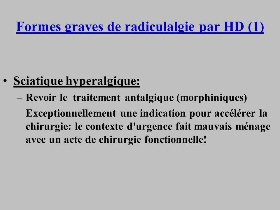 Formes graves de radiculalgie par HD (1) Sciatique hyperalgique: –Revoir le traitement antalgique (morphiniques) –Exceptionnellement une indication po