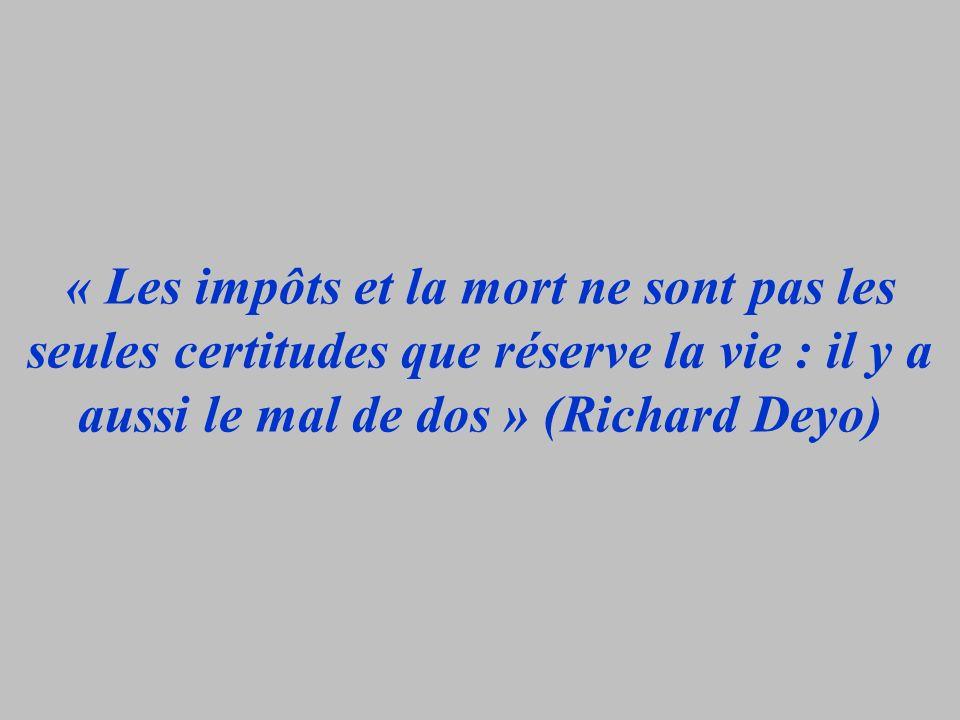 « Les impôts et la mort ne sont pas les seules certitudes que réserve la vie : il y a aussi le mal de dos » (Richard Deyo)
