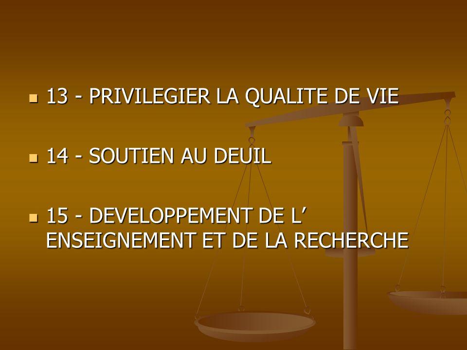 13 - PRIVILEGIER LA QUALITE DE VIE 13 - PRIVILEGIER LA QUALITE DE VIE 14 - SOUTIEN AU DEUIL 14 - SOUTIEN AU DEUIL 15 - DEVELOPPEMENT DE L ENSEIGNEMENT