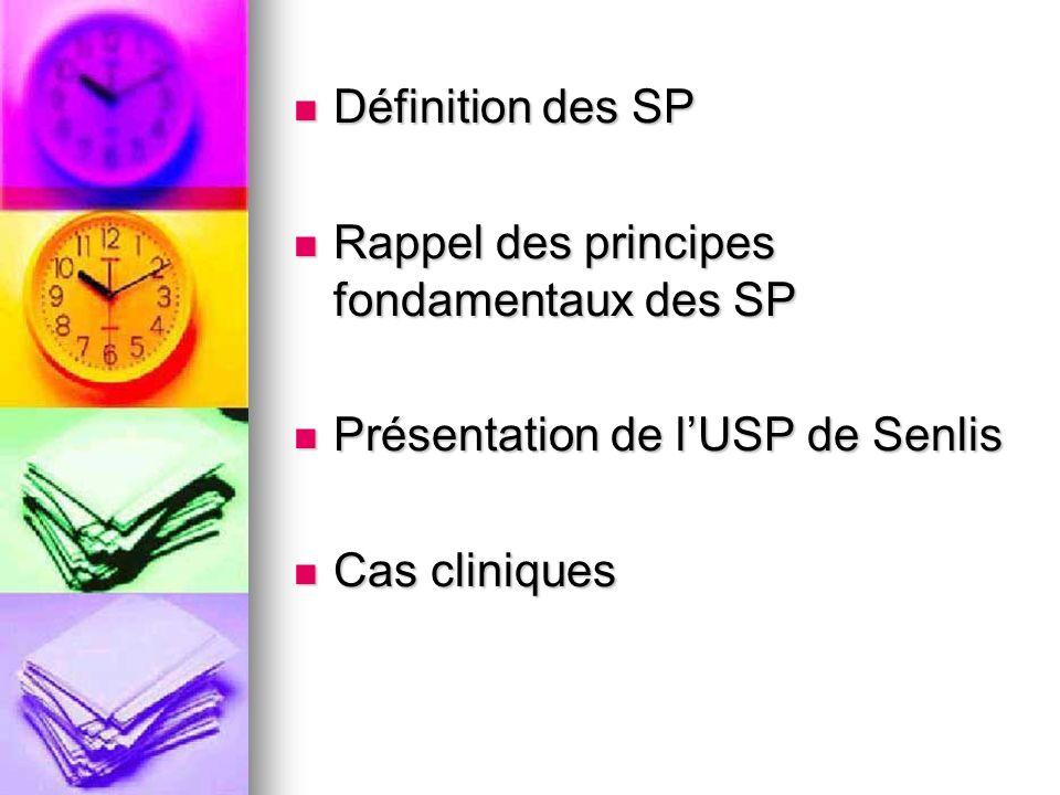 Définition des SP Définition des SP Rappel des principes fondamentaux des SP Rappel des principes fondamentaux des SP Présentation de lUSP de Senlis P
