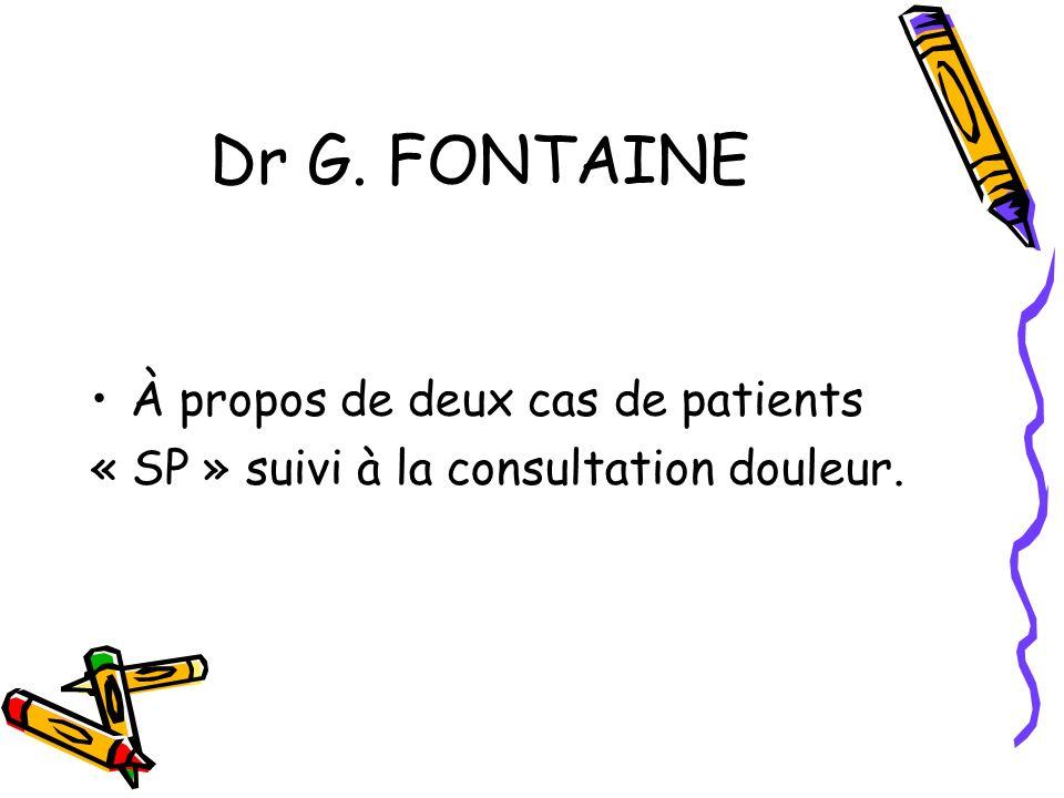 Dr G. FONTAINE À propos de deux cas de patients « SP » suivi à la consultation douleur.