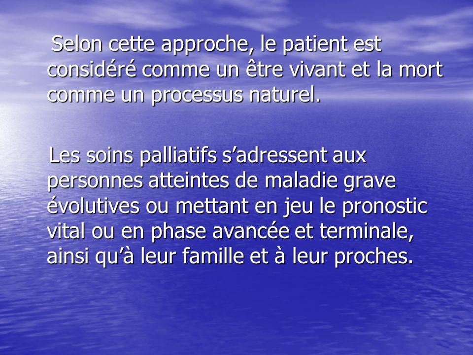 Selon cette approche, le patient est considéré comme un être vivant et la mort comme un processus naturel. Selon cette approche, le patient est consid