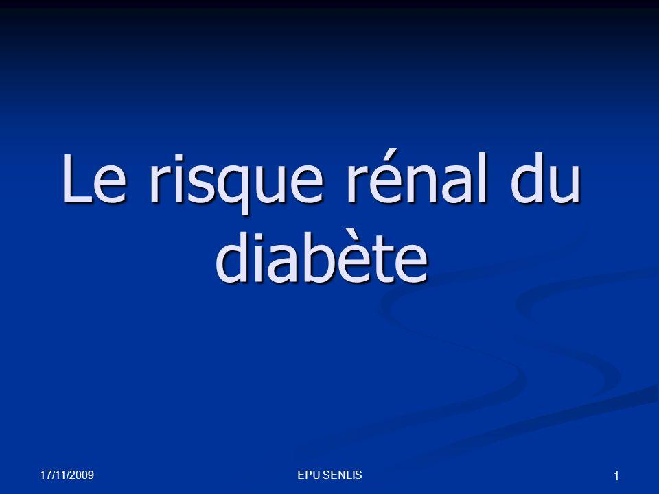17/11/2009 EPU SENLIS 1 Le risque rénal du diabète
