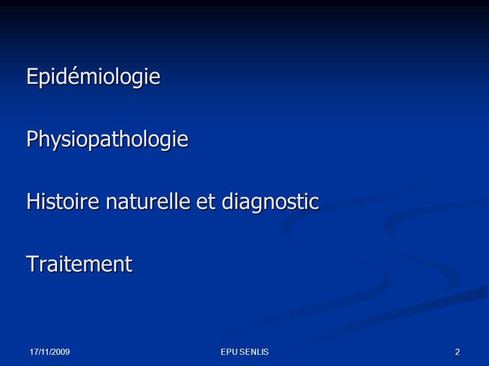 17/11/2009 2EPU SENLIS EpidémiologiePhysiopathologie Histoire naturelle et diagnostic Traitement