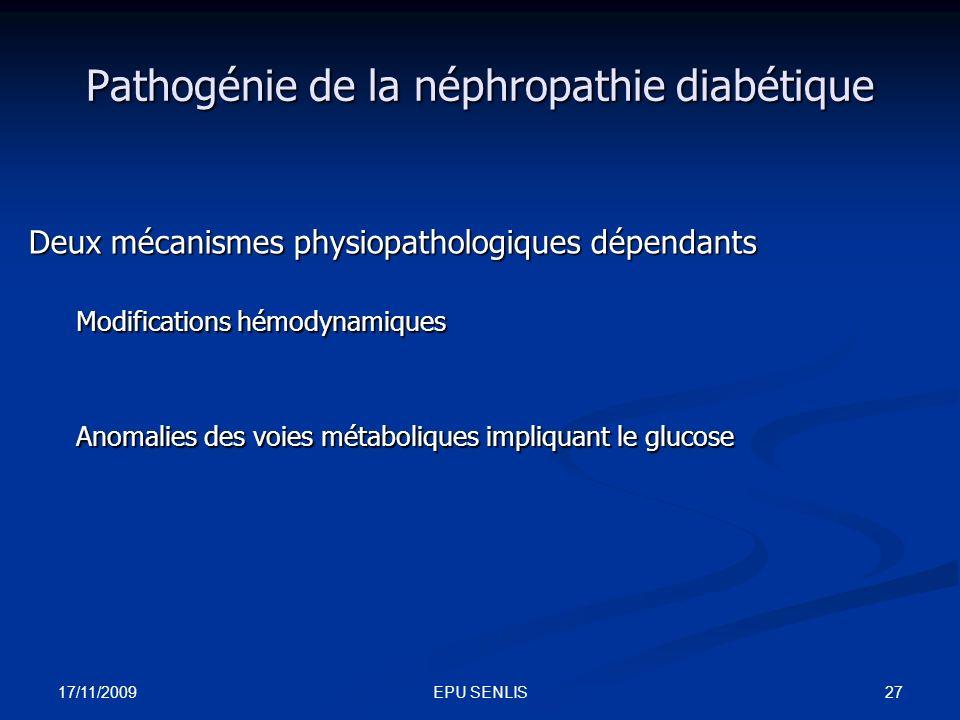 17/11/2009 27EPU SENLIS Pathogénie de la néphropathie diabétique Deux mécanismes physiopathologiques dépendants Modifications hémodynamiques Anomalies