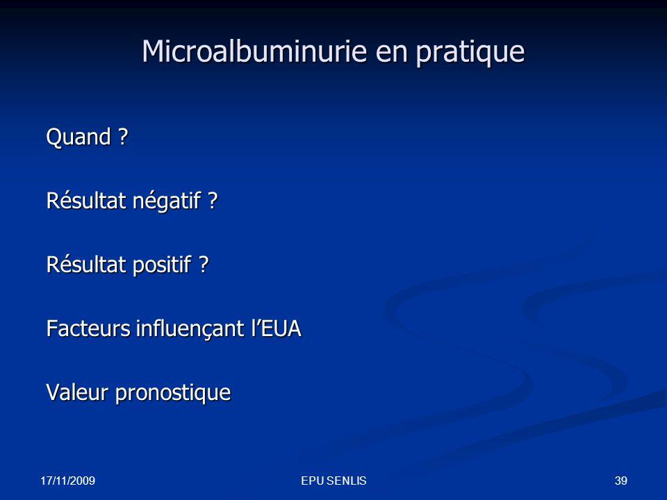 17/11/2009 39EPU SENLIS Microalbuminurie en pratique Quand ? Résultat négatif ? Résultat positif ? Facteurs influençant lEUA Valeur pronostique