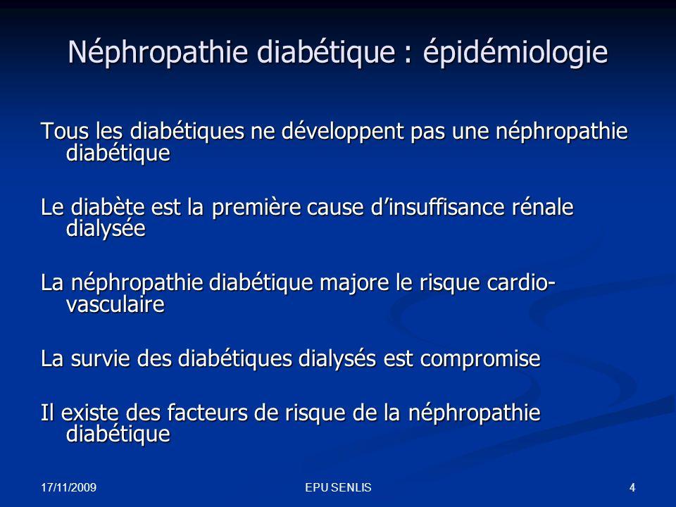 17/11/2009 4EPU SENLIS Néphropathie diabétique : épidémiologie Tous les diabétiques ne développent pas une néphropathie diabétique Le diabète est la p